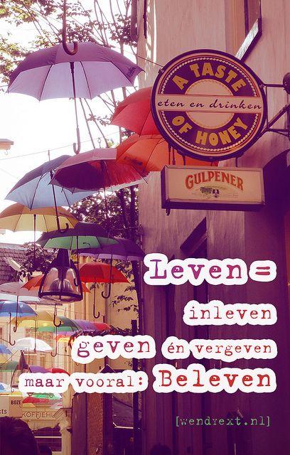 Leven= inleven, geven én vergeven, maar vooral: Beleven. (Wendyext.nl).  Foto gemaakt tijdens Deventer op Stelten.