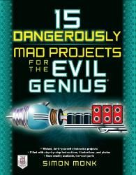 15 Dangerously Mad Projects for the Evil Genius - Mcgraw-hill Part #: 9780071755672