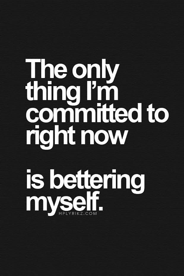 """The only thing I'm committed to right now is bettering myself."""