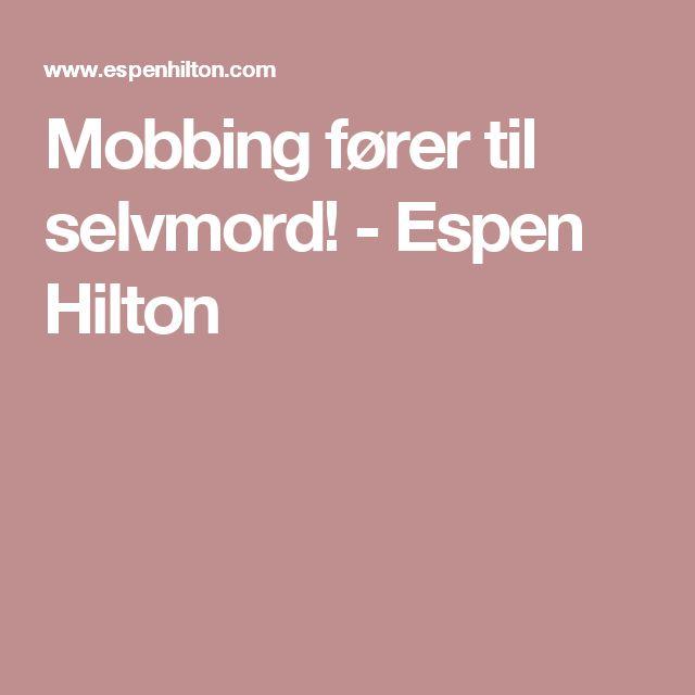 Mobbing fører til selvmord!  - Espen Hilton
