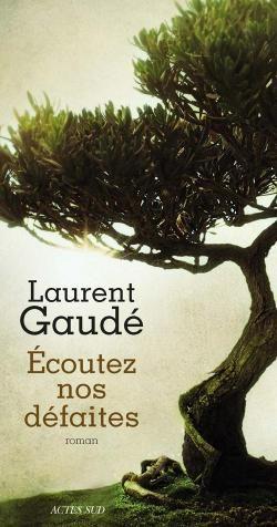 Ecoutez nos défaites par Laurent Gaudé