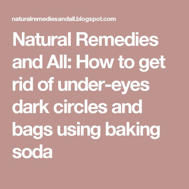 Natural Remedies and All: How to get rid of under-eyes dark circles and bags using baking soda