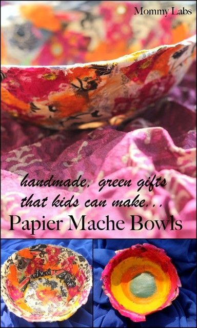 Papier Mache Bowls: Handmade, Ecofriendly Gifts that Kids Can Make (plus, read - how a parent can nurture natural learning for her child by pursuing her own curiosity)
