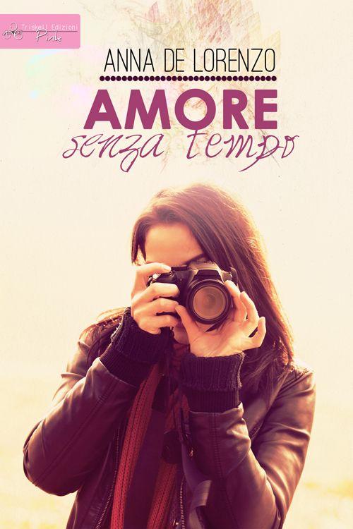 Amore senza tempo - Anna De Lorenzo  www.triskelledizioni.it/prodotto/amore-senza-tempo-anna-de-lorenzo/