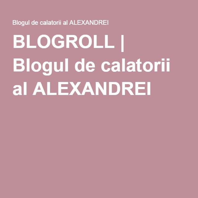 BLOGROLL | Blogul de calatorii al ALEXANDREI