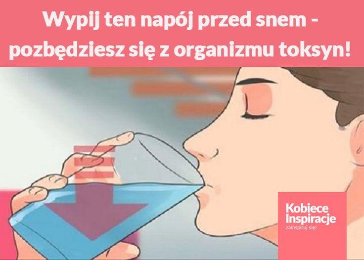 Wypij ten napój przed snem, a pozbędziesz się z organizmu wszystkich toksyn!