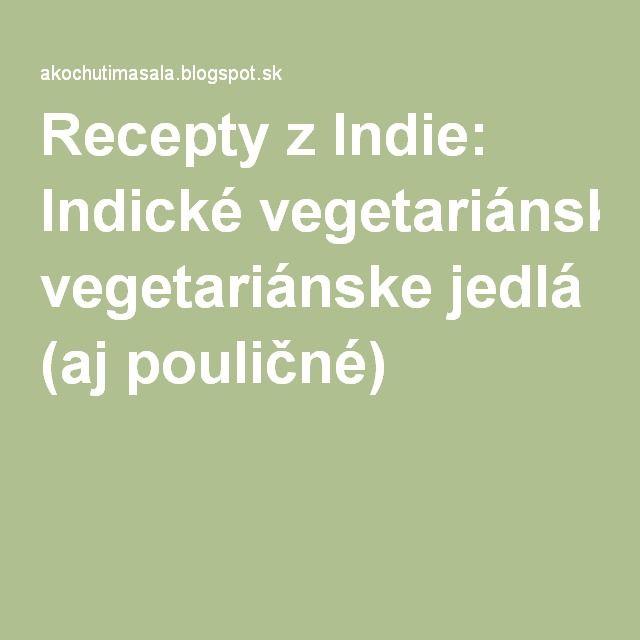 Recepty z Indie: Indické vegetariánske jedlá (aj pouličné)
