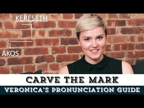 Veronica Roth's Pronunciation Guide | Carve The Mark
