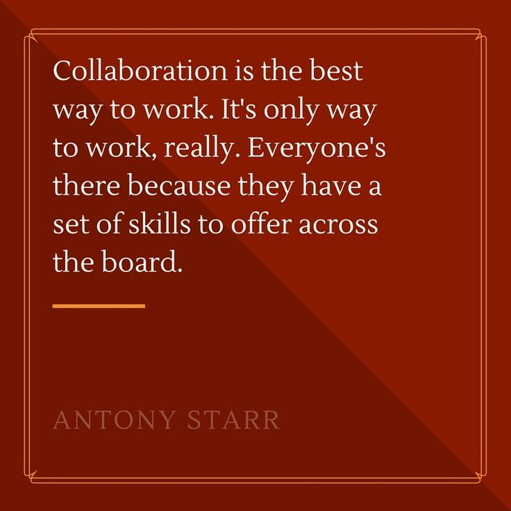 """""""Collaboration is the best way to work. It's only way to work, really. Everyone's there because they have a set of skills to offer across the board."""" - Antony Starr #Collaboration #TeamEffort #ProjectManagement"""