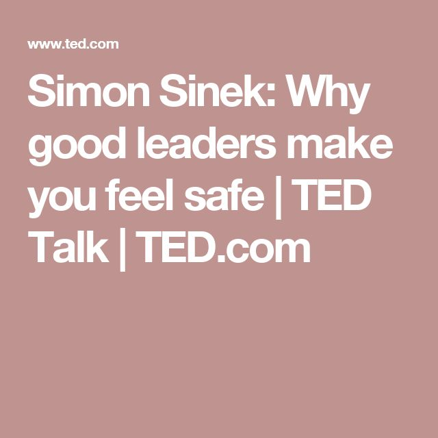 Simon Sinek: Why good leaders make you feel safe | TED Talk | TED.com