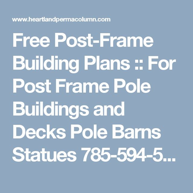 Free Post-Frame Building Plans :: For Post Frame Pole Buildings and Decks Pole Barns Statues 785-594-5696