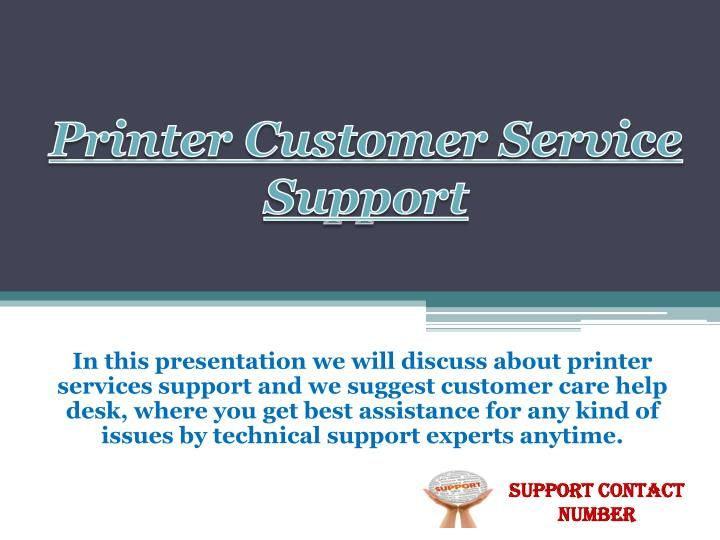 Are you frustrated from any kind of printer issues??? Need Mac, Hp, and Dell printer support!!! Here available printer technical issues support and you suggest direct dial by Printer Support Number who solve your problem in quick time. So you can call on Customer Care Number 0800 098 8400 without any hesitate and get best answer.