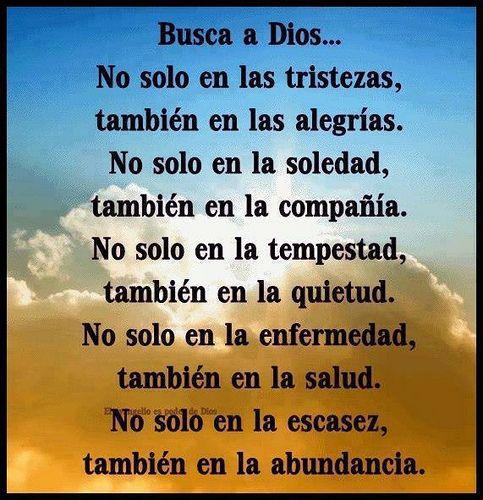 Siempre busca a Dios. En todo momento y en todo lugar. Dios te bendiga. http://ift.tt/XjfkWM - via Sal de tu cielo 2