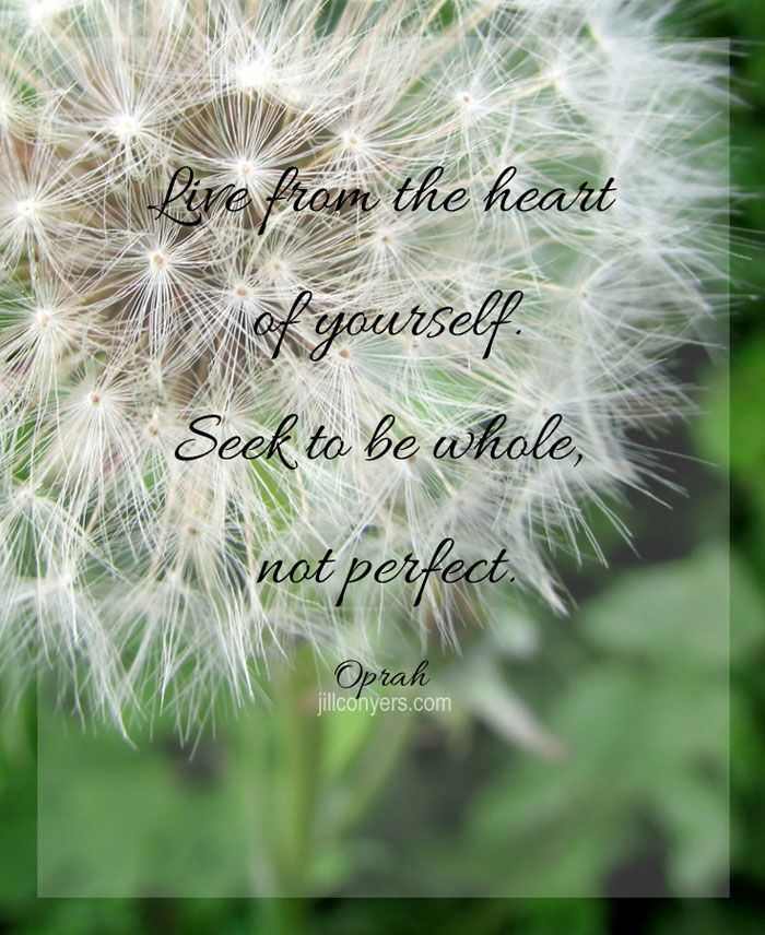 Live from the heart of yourself. jillconyers.com @Jill Conyers #oprah #motvation #quote