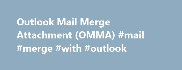 Outlook Mail Merge Attachment (OMMA) #mail #merge #with #outlook http://malta.nef2.com/outlook-mail-merge-attachment-omma-mail-merge-with-outlook/  # Outlook mail merge attachment (OMMA) Outlook Mail Merge Attachment Outlook Mail Merge Attachment supplies the mail merge process in Microsoft Office Word and Outlook with the functionality to add an attachment. The script is tested on Microsoft Office 2003, 2007, 2010 and 2013. Outlook Mail Merge Attachment (OMMA) is free software. Download…