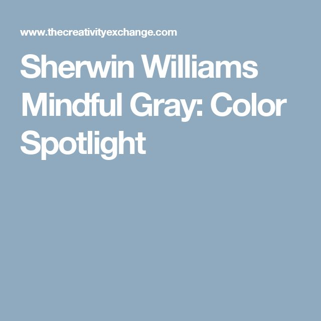 Sherwin Williams Mindful Gray  Color Spotlight. 17 best ideas about Sherwin Williams Gray on Pinterest   Gray