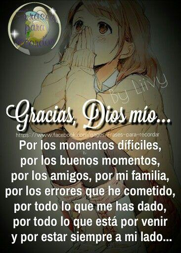 Gracias, Dios mío... Por los momentos díficiles, por los buenos momentos, por los amigos, por mi familia, por los errores que he cometido, por todo lo que me has dado, por todo lo que está por venir y por estar siempre a mi lado...