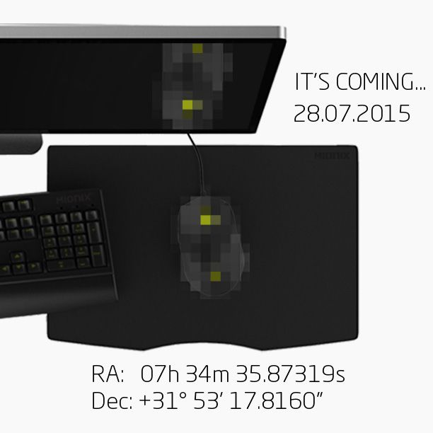 It's coming. Stay tuned.  ‪#‎Mionix‬ ‪#‎MionixGaming‬ ‪#‎Itscoming‬ ‪#‎28Jul2015‬