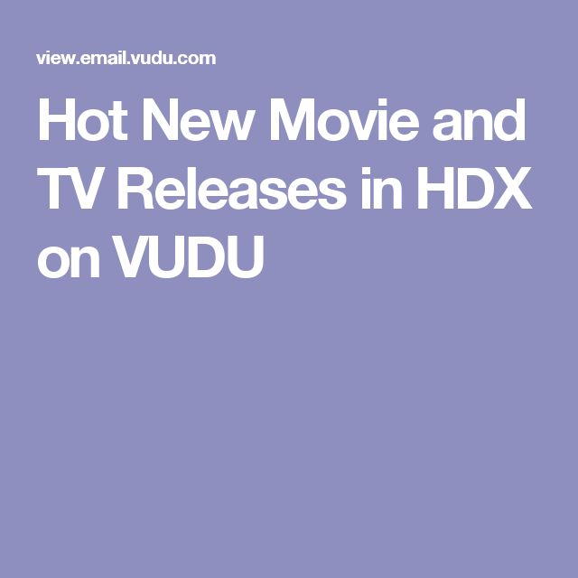 Hot New Movie and TV Releases in HDX on VUDU