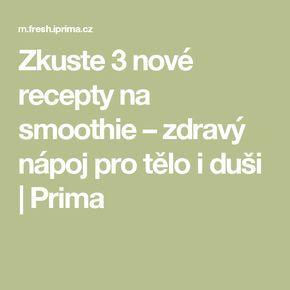 Zkuste 3 nové recepty na smoothie – zdravý nápoj pro tělo i duši   Prima