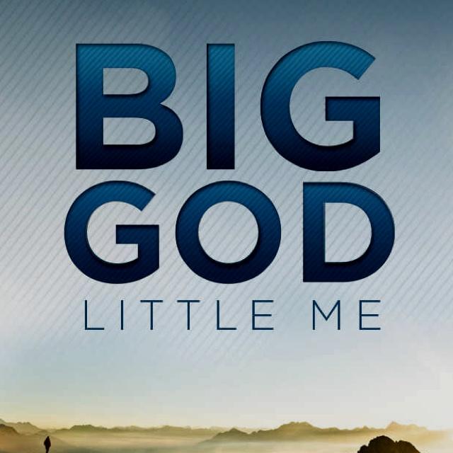 Big God. Little me.