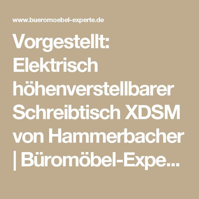 Vorgestellt: Elektrisch höhenverstellbarer Schreibtisch XDSM von Hammerbacher | Büromöbel-Experte: Büroratgeber