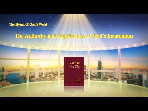 The Hymn of God's Word The Authority and Significance of God's Incarnation   The Church of Almighty God