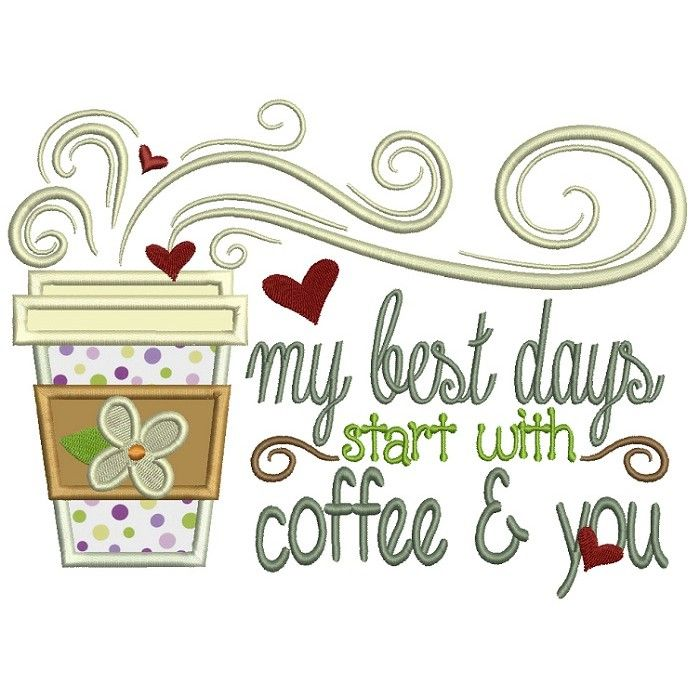 My Best Days Start With Coffee And You Applique Machine Embroidery Design  Digitized Pattern