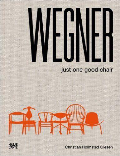 Hans J. Wegner: Just One Good Chair: Christian Holmstedt Olesen, Mark Mussari: 9783775738095: Amazon.com: Books