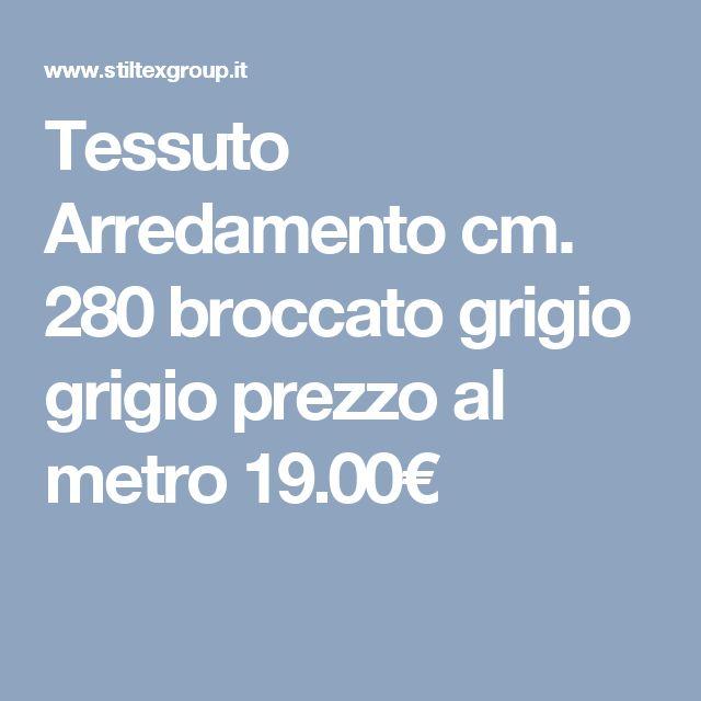 Tessuto Arredamento cm. 280 broccato grigio grigio prezzo al metro 19.00€
