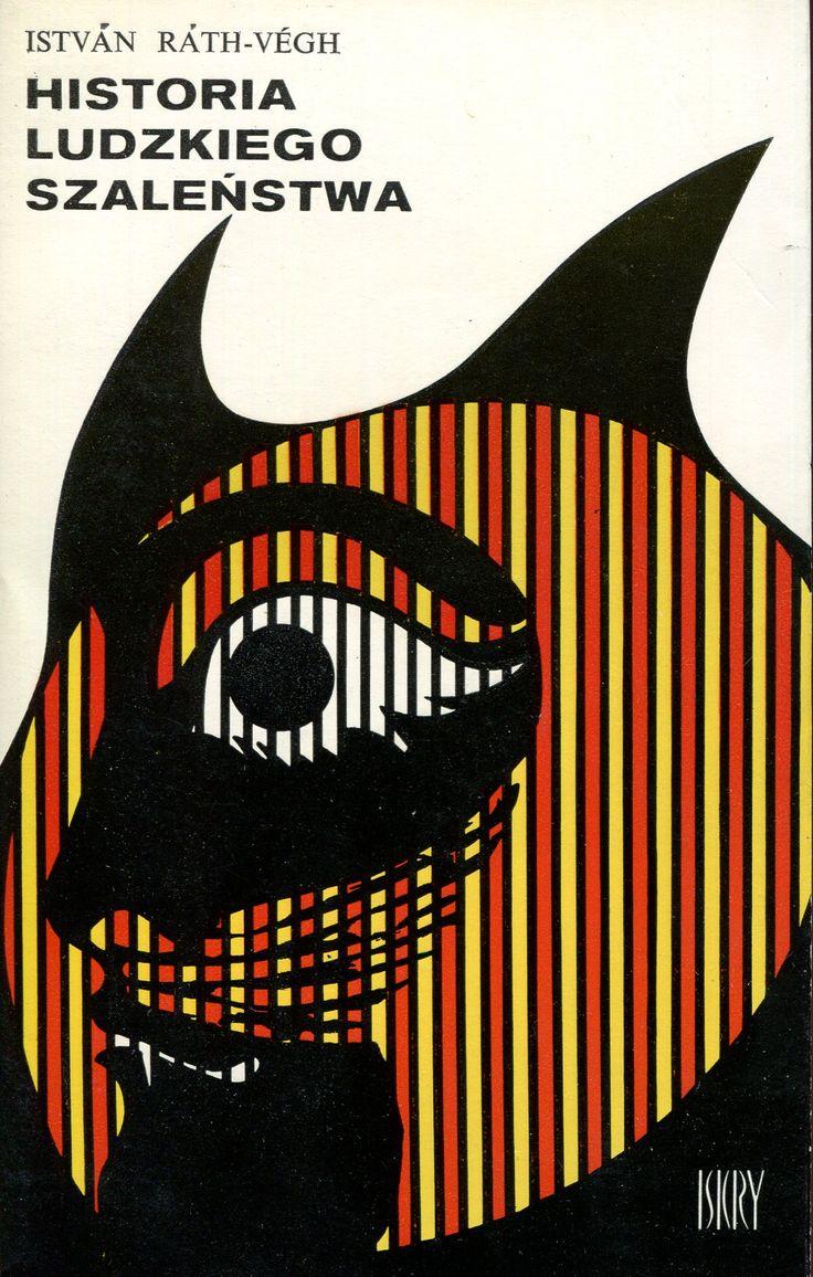 """Historia ludzkiego szaleństwa"" (Az emberek butításának történetéből) István Ráth-Végh Translated by Ryszard Bańkowicz Cover by Juliusz Puchalski Published by Wydawnictwo Iskry 1973"