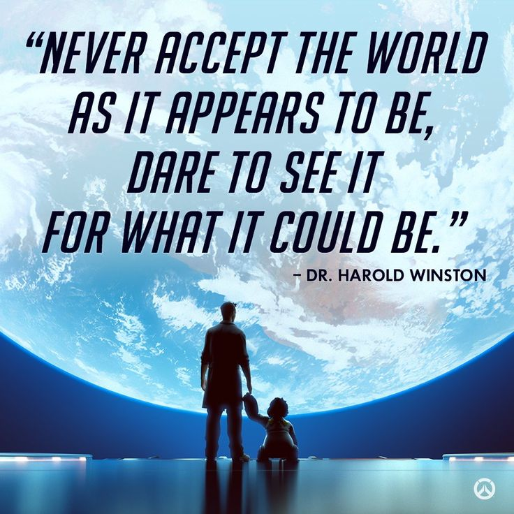 """Never accept the world..."" -Dr. Harold Winston (Overwatch)"