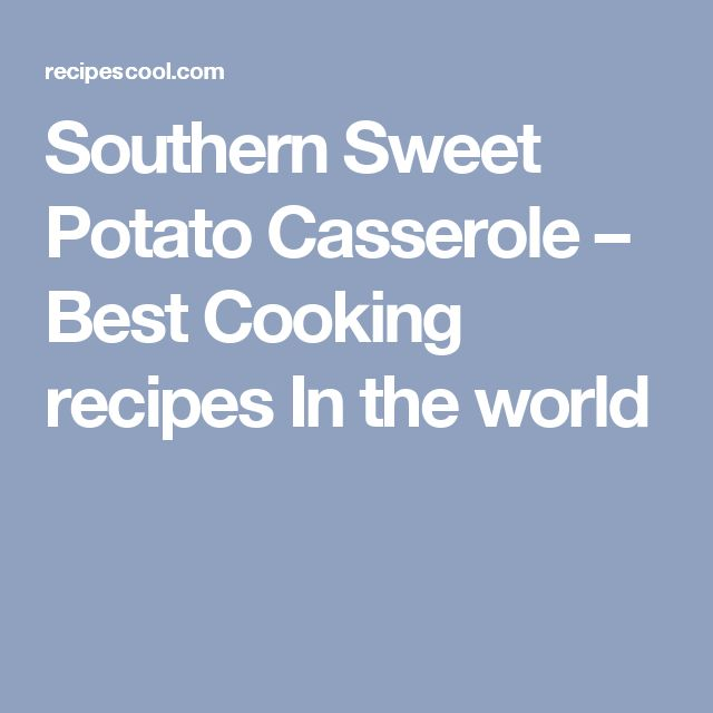 Southern Sweet Potato Casserole – Best Cooking recipes In the world