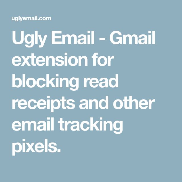 Ugly Email - Gmail extension for blocking read receipts and other email tracking pixels.