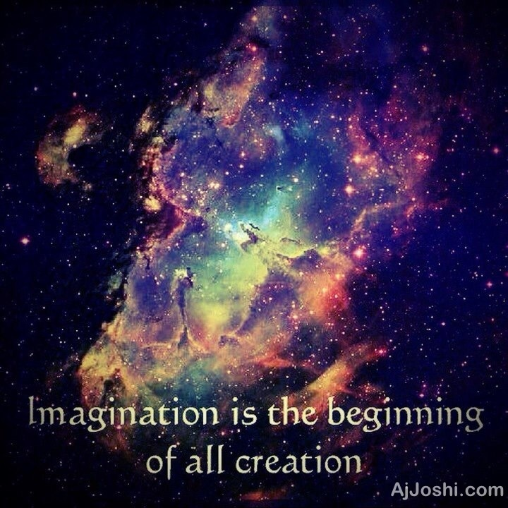 """Imagination is the beginning of all creation"" via @ajjoshi"