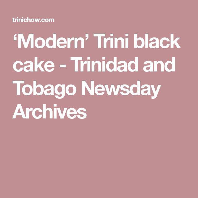 'Modern' Trini black cake - Trinidad and Tobago Newsday Archives