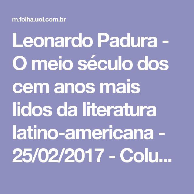 Leonardo Padura - O meio século dos cem anos mais lidos da literatura latino-americana - 25/02/2017 - Colunistas - Folha de S.Paulo