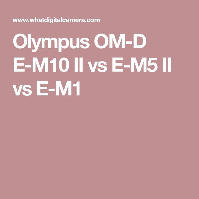 Olympus OM-D E-M10 II vs E-M5 II vs E-M1