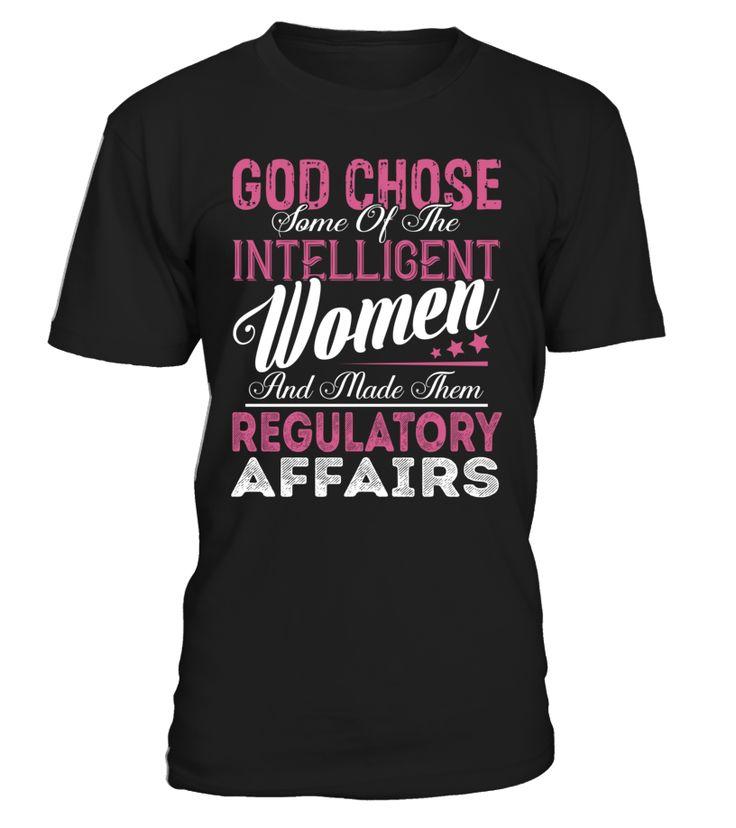 God Chose Some Of The Intelligent Women And Made Them Regulatory Affairs #RegulatoryAffairs