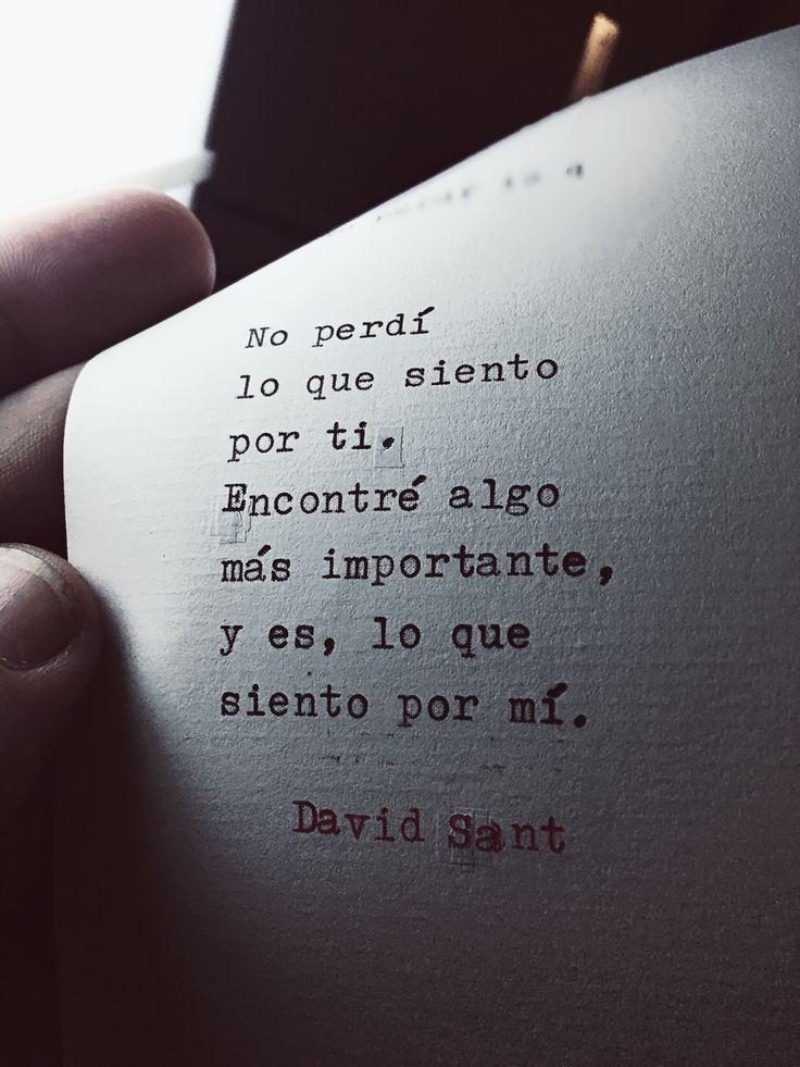 No perdí lo que siento por ti. Encontré algo más importante, y es, lo que siento por mí. - David Sant Instagram: @david_sant