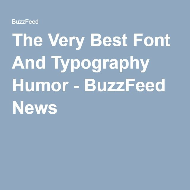 The Very Best Font And Typography Humor - BuzzFeed News