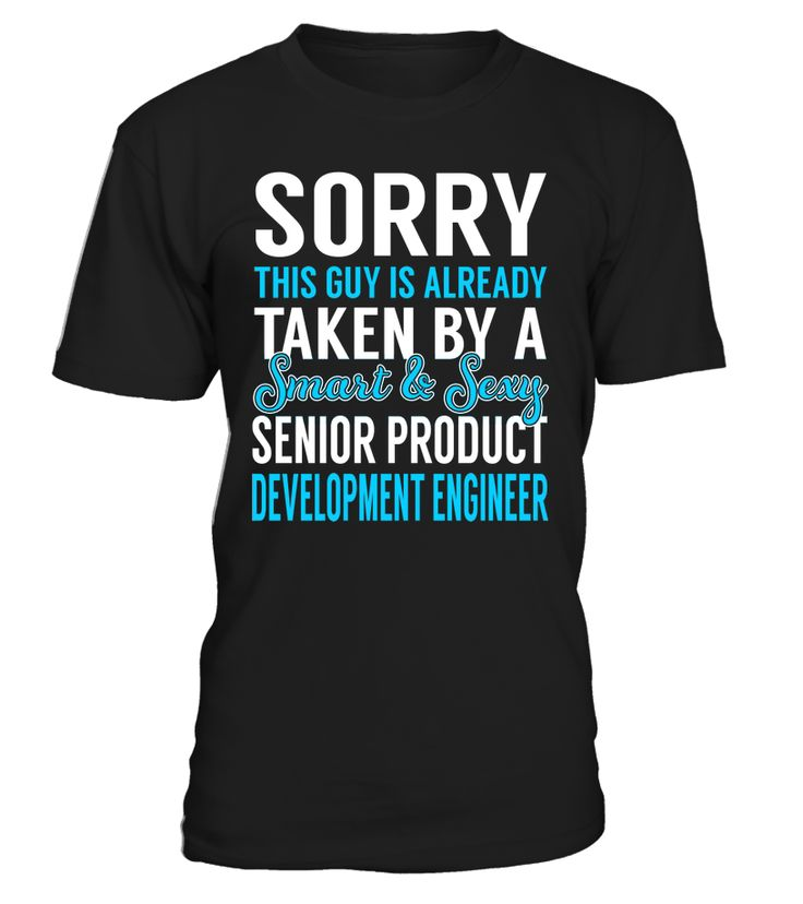 Sorry This Guy Is Already Taken By A Smart & Sexy Senior Product Development Engineer #SeniorProductDevelopmentEngineer