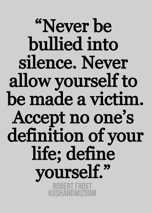 DO not allow the definition of your life to be based upon someone else's definition of your actions. They do not know your story. They have not experienced your pain. They have no right to stand in judgement. I am speaking my truth. DO not be afraid to speak yours.