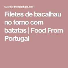 Filetes de bacalhau no forno com batatas | Food From Portugal