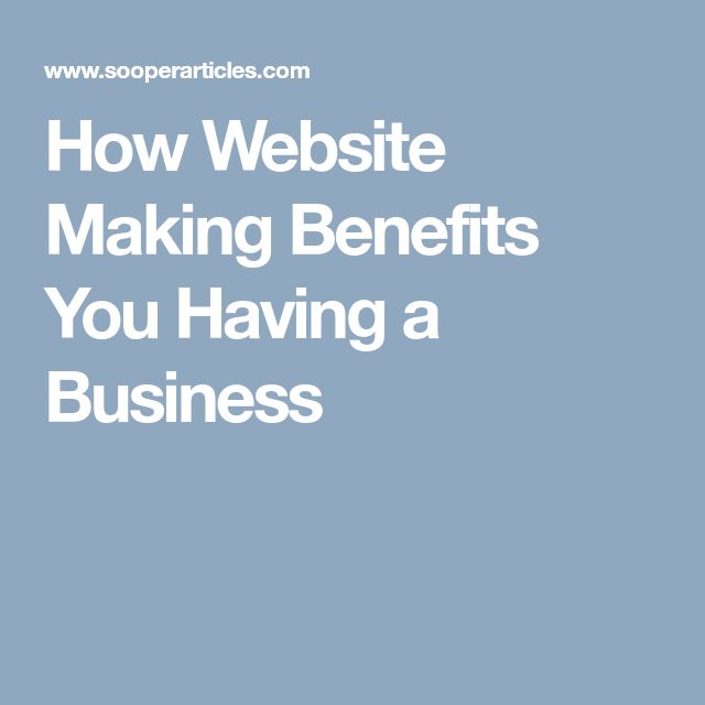 How Website Making Benefits You Having a Business