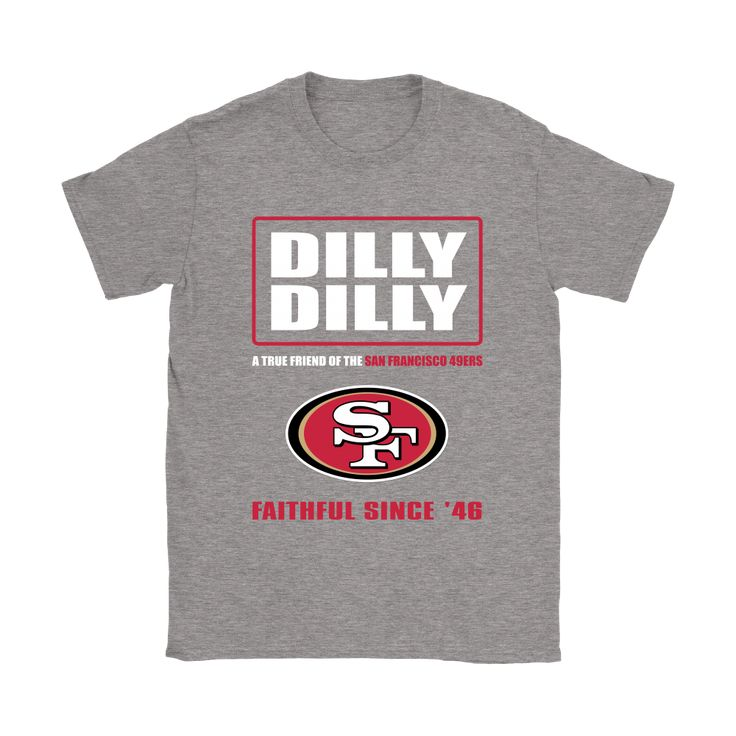 Bud Light: Dilly Dilly! True Friend Of The San Francisco 49ers Shirts