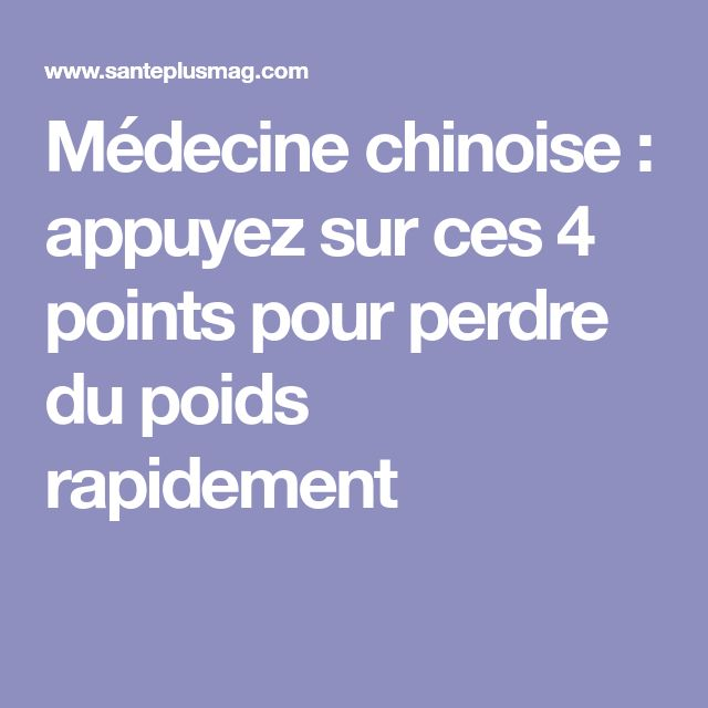 Médecine chinoise : appuyez sur ces 4 points pour perdre du poids rapidement
