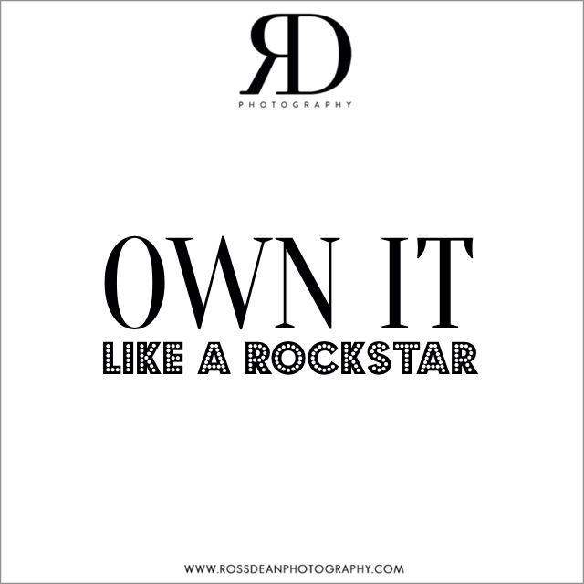 Own it #rdpquotes   Http://www.rossdeanphotography.com