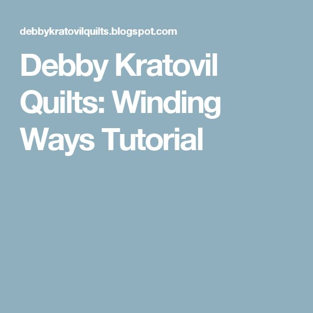 Debby Kratovil Quilts: Winding Ways Tutorial