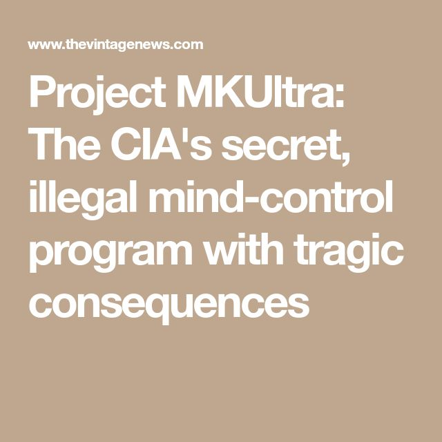 Project MKUltra: The CIA's secret, illegal mind-control program with tragic consequences